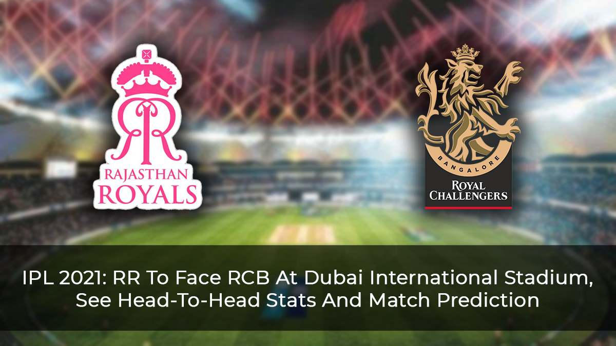 IPL-2021--RR-To-Face-RCB-At-Dubai-International-Stadium,-See-Head-To-Head-Stats-And-Match-Prediction