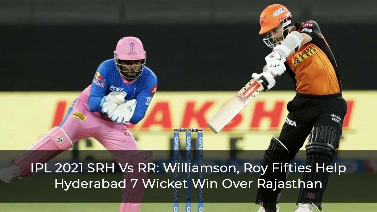 IPL-2021-SRH-Vs-RR--Williamson,-Roy-Fifties-Help-Hyderabad-7-Wicket-Win-Over-Rajasthan