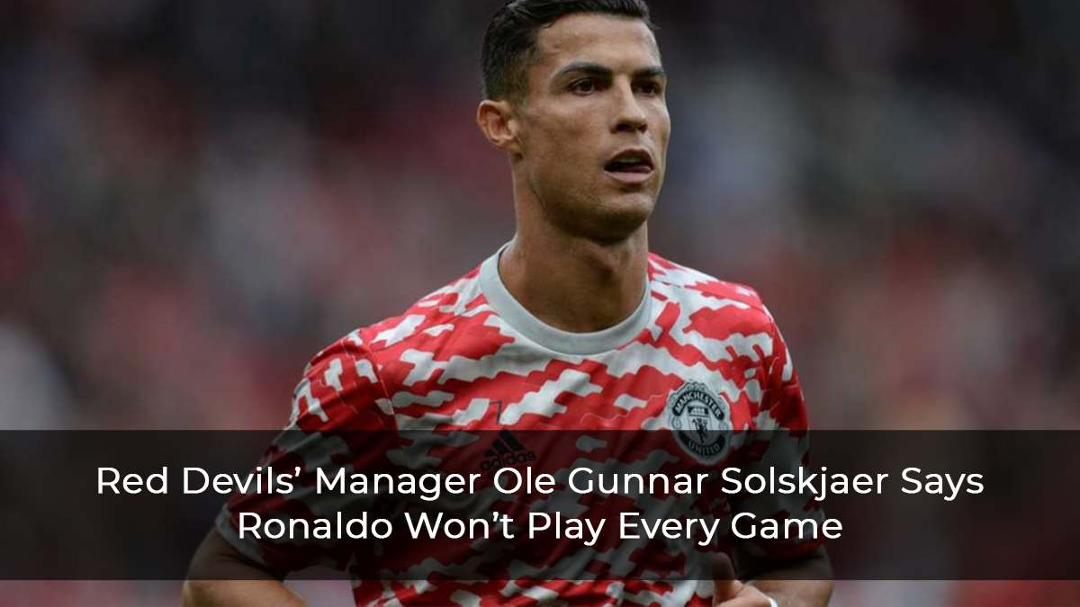 Red-Devils'-Manager-Ole-Gunnar-Solskjaer-Says-Ronaldo-Won't-Play-Every-Game