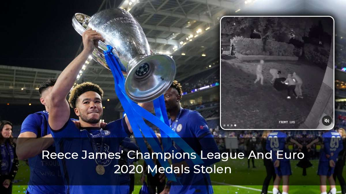 Champions League And Euro 2020 Medals Stolen From Reece James' Home