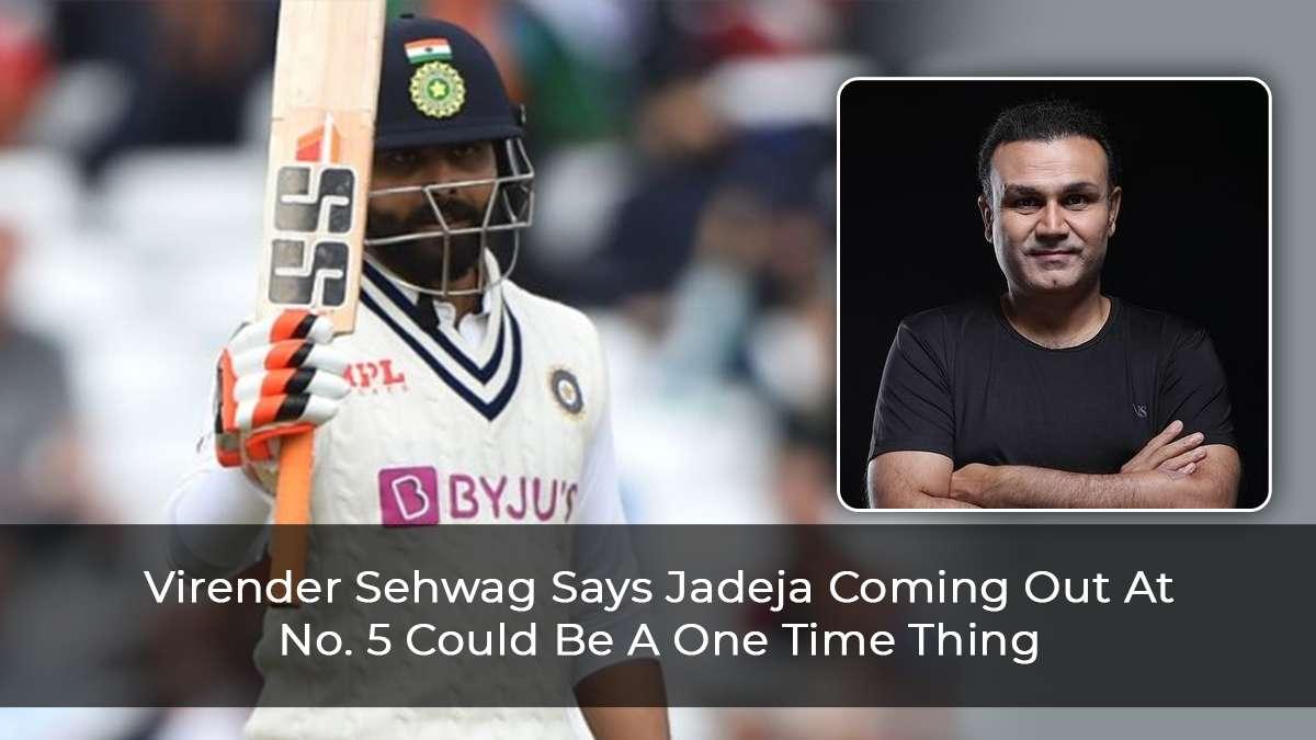 Former Indian Opener Virender Sehwag Explains Why Jadeja Was Promoted To No. 5