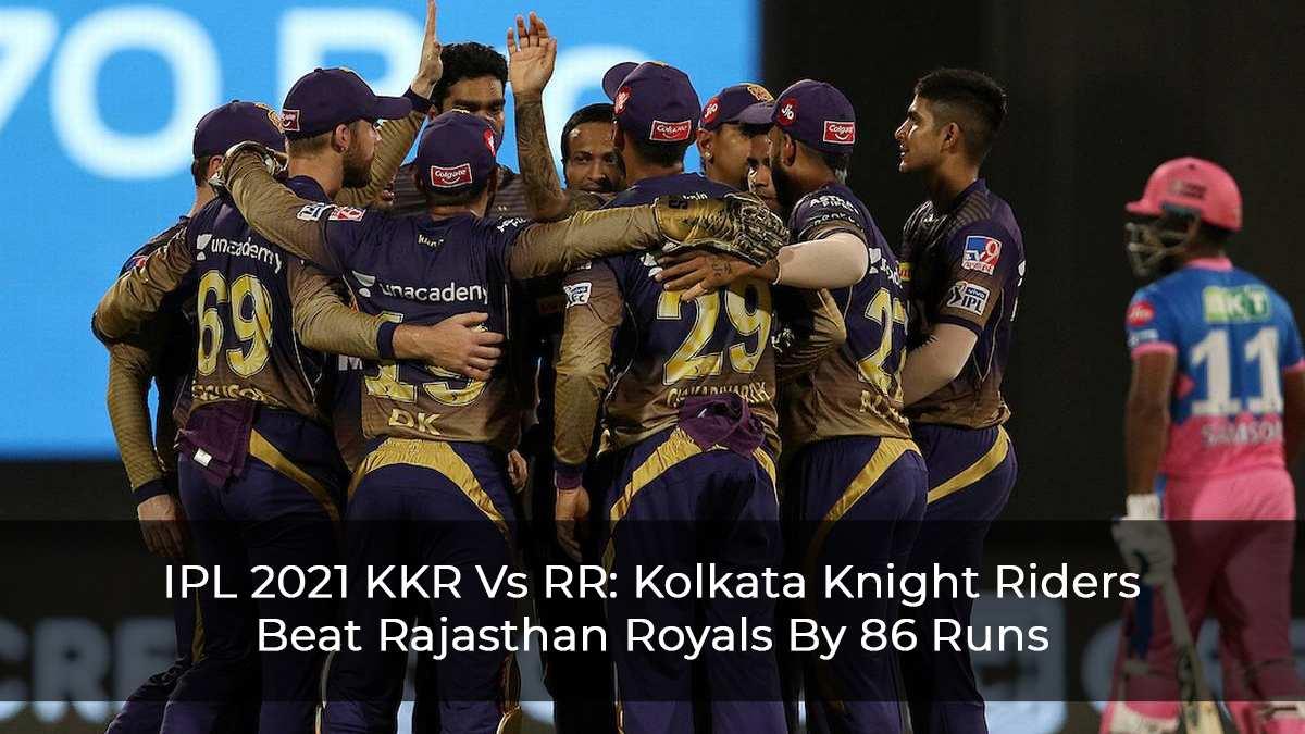 IPL-2021-KKR-Vs-RR--Kolkata-Knight-Riders-Beat-Rajasthan-Royals-By-86-Runs