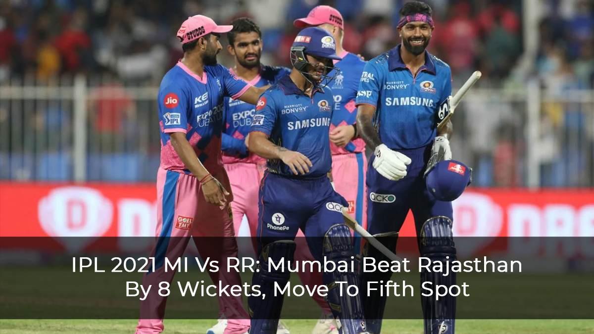 IPL-2021-MI-Vs-RR--Mumbai-Beat-Rajasthan-By-8-Wickets,-Move-To-Fifth-Spot