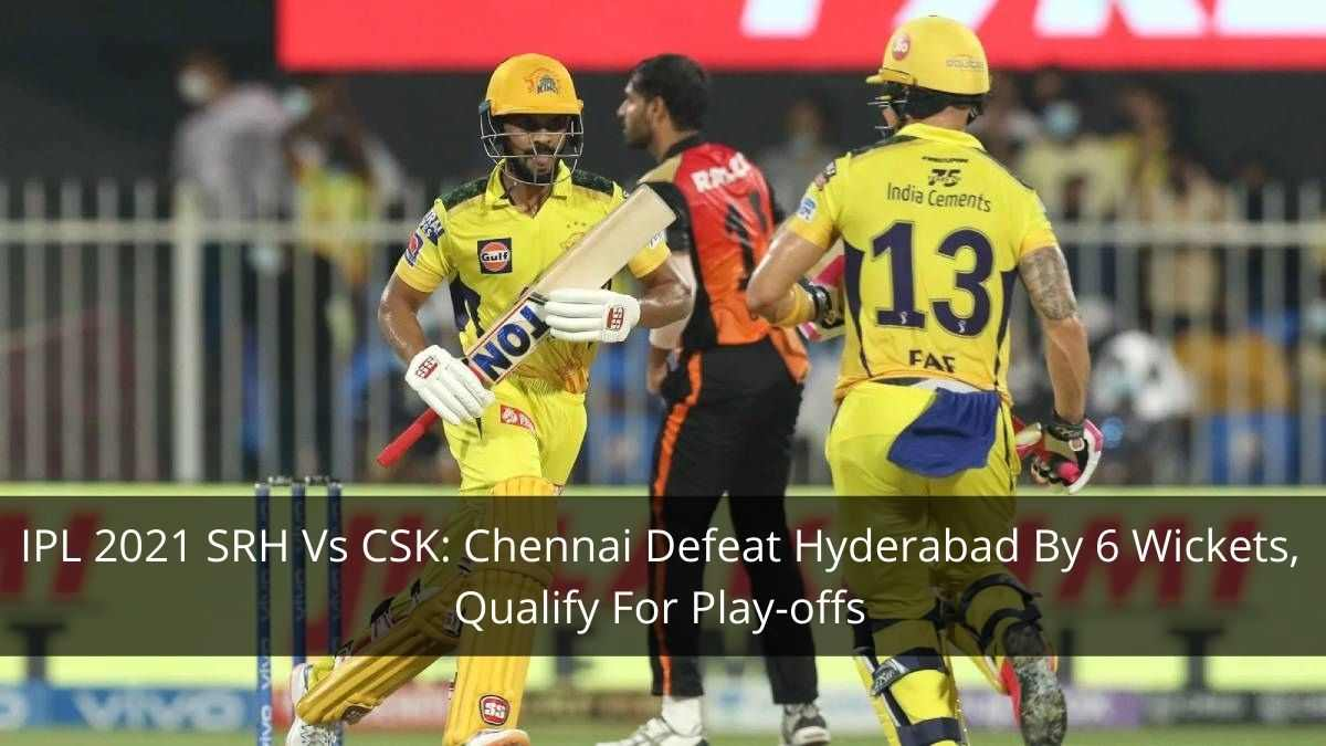IPL 2021: Chennai Beat Hyderabad By 6 Wickets To Qualify For The Play-offs